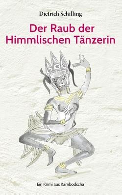 Der Raub der Himmlischen Tänzerin von Schilling,  Dietrich