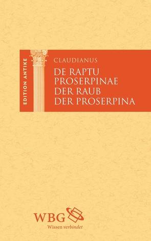 Der Raub der Proserpina von Baier,  Thomas, Brodersen,  Kai, Claudianus,  Claudius, Friedrich,  Anne, Frings,  Anna Katharina, Hose,  Martin