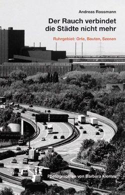 Der Rauch verbindet die Städte nicht mehr. von Ganser,  Karl, Klemm,  Barbara, Rossmann,  Andreas