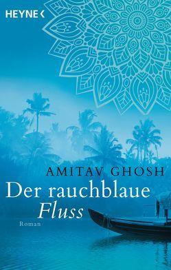 Der rauchblaue Fluss von Ghosh,  Amitav, Heller,  Barbara, Hermstein,  Rudolf