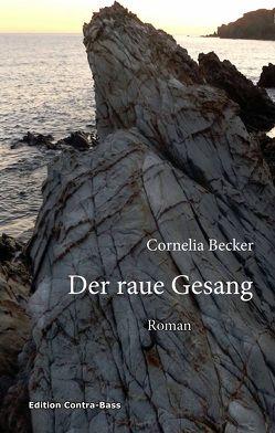 Der raue Gesang von Becker,  Cornelia