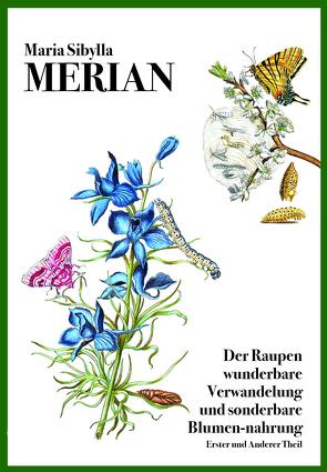 Der Raupen wunderbare Verwandelung und sonderbare Blumen-nahrung von Ell,  Renate, Merian,  Maria Sibylla