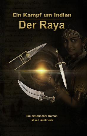 Der Raya – Ein Kampf um Indien von Häuslmeier,  Mike
