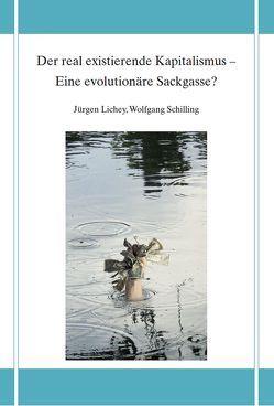 Der real existierende Kapitalismus – Eine evolutionäre Sackgasse? von Lichey,  Jürgen, Schilling,  Wolfgang