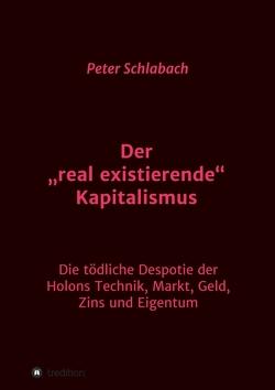 """Der """"real existierende"""" Kapitalismus von Schlabach,  Peter"""