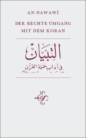 Der rechte Umgang mit dem Koran von An-Nawawî ad-Dîn Abû Zakariyyâ',  Muhyî, Bubenheim as-Sâmit Frank,  Abdullâh