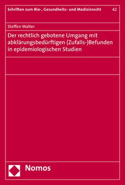 Der rechtlich gebotene Umgang mit abklärungsbedürftigen (Zufalls-)Befunden in epidemiologischen Studien von Walter,  Steffen