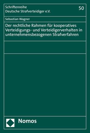 Der rechtliche Rahmen für kooperatives Verteidigungs- und Verteidigerverhalten in unternehmensbezogenen Strafverfahren von Wagner,  Sebastian
