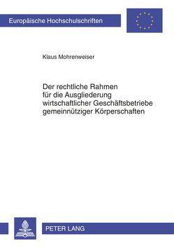Der rechtliche Rahmen für die Ausgliederung wirtschaftlicher Geschäftsbetriebe gemeinnütziger Körperschaften von Mohrenweiser,  Klaus