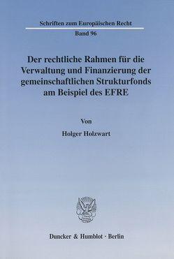 Der rechtliche Rahmen für die Verwaltung und Finanzierung der gemeinschaftlichen Strukturfonds am Beispiel des EFRE. von Holzwart,  Holger