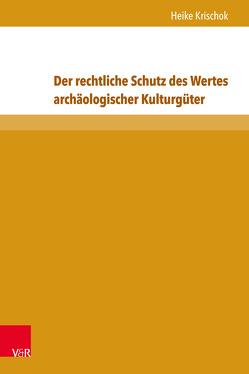 Der rechtliche Schutz des Wertes archäologischer Kulturgüter von Krischok,  Heike