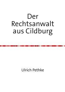 Der Rechtsanwalt aus Cildburg von Pethke,  Ulrich