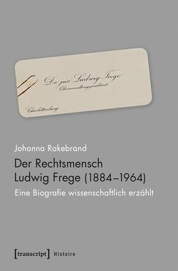 Der Rechtsmensch Ludwig Frege (1884-1964) von Rakebrand,  Johanna