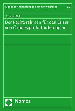 Der Rechtsrahmen für den Erlass von Ökodesign-Anforderungen von Tölle,  Susanne