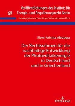 Der Rechtsrahmen für die nachhaltige Entwicklung der Photovoltaikenergie in Deutschland und in Griechenland von Alevizou,  Eleni-Aristea