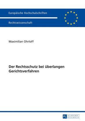 Der Rechtsschutz bei überlangen Gerichtsverfahren von Ohrloff,  Maximilian