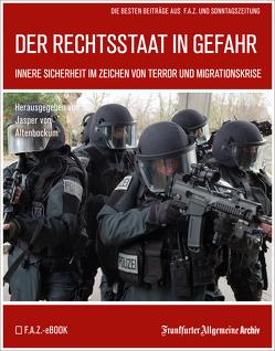 Der Rechtsstaat in Gefahr von Trötscher,  Hans Peter, von Altenbockum,  Jasper