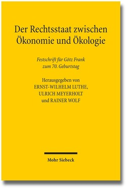 Der Rechtsstaat zwischen Ökonomie und Ökologie von Frank,  Götz, Luthe,  Ernst-Wilhelm, Meyerholt,  Ulrich, Wolf,  Rainer