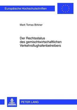 Der Rechtsstatus des gemischtwirtschaftlichen Verkehrsflughafenbetreibers von Birkner,  Mark Tomas