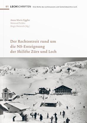 Der Rechtsstreit rund um die NS-Enteignung der Skilifte Zürs und Lech von Eggler,  Anna Maria, Heinrich,  Birgit, Pichler,  Meinrad