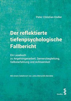 Der reflektierte tiefenpsychologische Fallbericht von Endler,  Peter-Christian