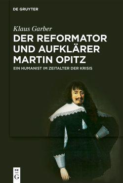 Der Reformator und Aufklärer Martin Opitz (1597–1639) von Garber,  Klaus