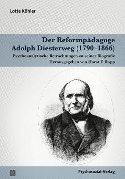 Der Reformpädagoge Adolph Diesterweg (1790–1866) von Köhler,  Lotte, Rupp,  Horst F.