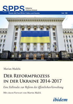 Der Reformprozess in der Ukraine 2014-2017 von Madela,  Marian, Malek,  Martin, Umland,  Andreas