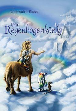 Der Regenbogenkönig von Bauer,  Alexandra, Rudolf,  Petra