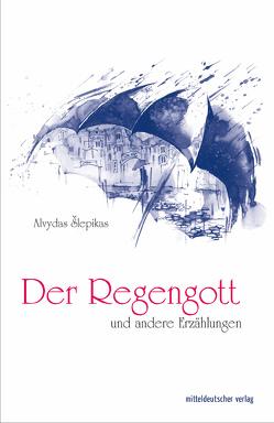 Der Regengott und andere Erzählungen von Roduner,  Markus, Šlepikas,  Alvydas
