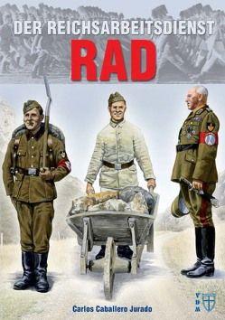 Der Reichsarbeitsdienst (RAD) von Caballero Jurado,  Carlos, Lauer,  Jaime P.K.