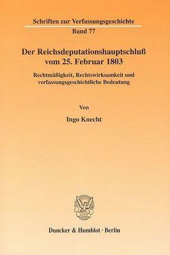 Der Reichsdeputationshauptschluß vom 25. Februar 1803. von Knecht,  Ingo