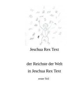 der reichste der Welt in Jeschua Rex Text von Rex Text,  Jeschua