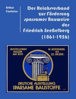 Der Reichsverband zur Förderung sparsamer Bauweise des Friedrich Seeßelberg (1861-1956) von Fontaine,  Arthur