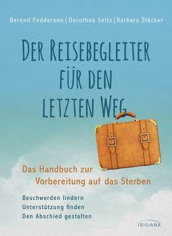 Der Reisebegleiter für den letzten Weg von Feddersen,  Berend, Seitz,  Dorothea, Stäcker,  Barbara