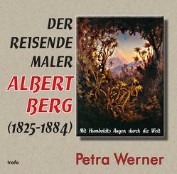 Der reisende Maler Albert Berg (1825–1884) von Werner,  Petra