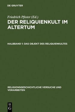 Der Reliquienkult im Altertum / Das Objekt des Reliquienkultes von Pfister,  Friedrich