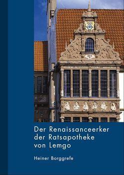 Der Renaissanceerker der Ratsapotheke von Lemgo von Borggrefe,  Heiner