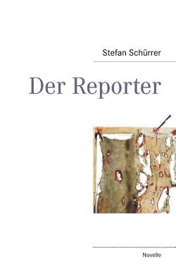 Der Reporter von Schürrer,  Stefan