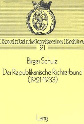 Der Republikanische Richterbund (1921-1933) von Schulz,  Birger
