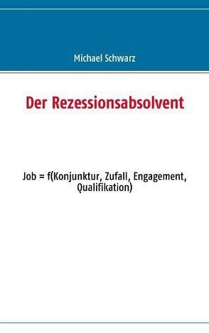 Der Rezessionsabsolvent von Schwarz,  Michael