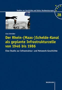 Der Rhein-(Maas-)Schelde-Kanal als geplante Infrastrukturzelle von 1946 bis 1986 von Schröder,  Lina