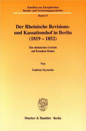Der Rheinische Revisions- und Kassationshof in Berlin (1819-1852). von Seynsche,  Gudrun