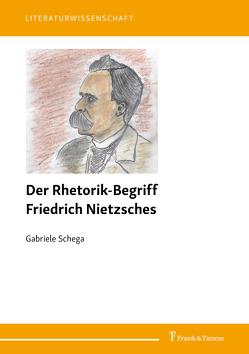 Der Rhetorik-Begriff Friedrich Nietzsches von Schega,  Gabriele
