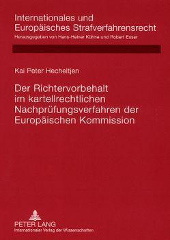 Der Richtervorbehalt im kartellrechtlichen Nachprüfungsverfahren der Europäischen Kommission von Hecheltjen,  Kai
