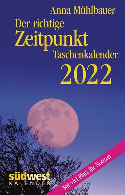 Der richtige Zeitpunkt 2022 Taschenkalender von Mühlbauer,  Anna