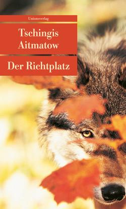 Der Richtplatz von Aitmatow,  Tschingis, Hitzer,  Friedrich