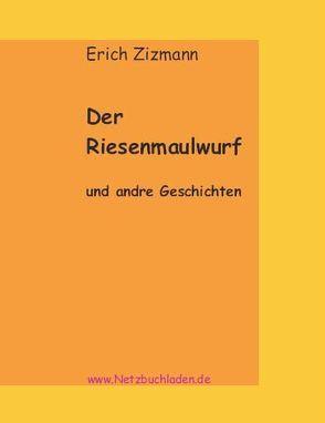 Der Riesenmaulwurf von Zizmann,  Erich