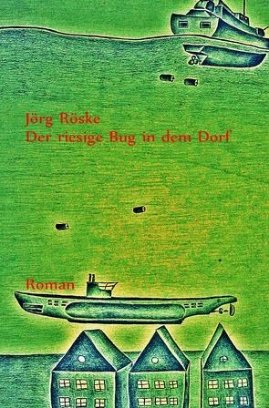Der riesige Bug in dem Dorf von Röske,  Jörg