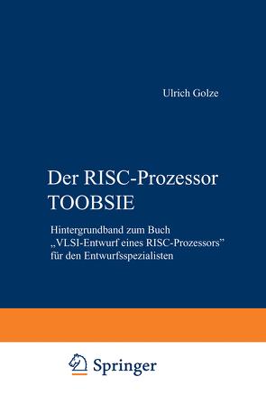 Der RISC-Prozessor TOOBSIE von Blinzer,  Peter, Cochlovius,  Elmar, Golze,  Ulrich, Schäfers,  Michael, Wachsmann,  Klaus-Peter
